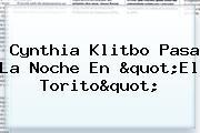 "<b>Cynthia Klitbo</b> Pasa La Noche En ""El Torito"""
