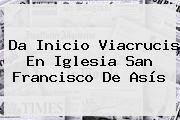 Da Inicio Viacrucis En Iglesia <b>San Francisco De Asís</b>
