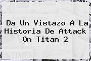 Da Un Vistazo A La Historia De Attack On <b>Titan</b> 2