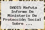 DADIS Refuta Informe De Ministerio De <b>Protección</b> Social Sobre <b>...</b>