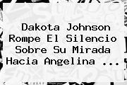 Dakota Johnson Rompe El Silencio Sobre Su Mirada Hacia <b>Angelina</b> ...