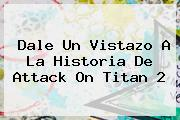 Dale Un Vistazo A La Historia De Attack On <b>Titan</b> 2