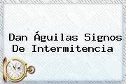 Dan Águilas Signos De Intermitencia