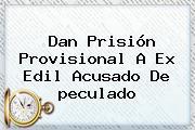 Dan Prisión Provisional A Ex Edil Acusado De <b>peculado</b>