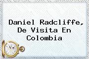 <b>Daniel Radcliffe</b>, De Visita En Colombia