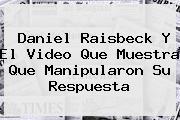 <b>Daniel Raisbeck</b> Y El Video Que Muestra Que Manipularon Su Respuesta