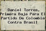 Daniel Torres, Primera Baja Para El Partido De <b>Colombia</b> Contra <b>Brasil</b>