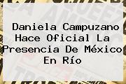 <b>Daniela Campuzano</b> Hace Oficial La Presencia De México En Río