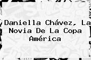 <b>Daniella Chávez</b>, La Novia De La Copa América