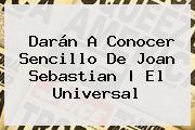 Darán A Conocer Sencillo De <b>Joan Sebastian</b>  <b> El Universal