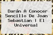 Darán A Conocer Sencillo De <b>Joan Sebastian</b> |<b> El Universal