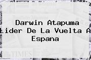 Darwin Atapuma Lider De La <b>Vuelta A Espana</b>