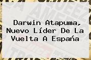 Darwin Atapuma, Nuevo Líder De La <b>Vuelta A España</b>