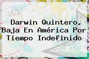 <b>Darwin Quintero</b>, Baja En América Por Tiempo Indefinido