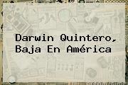 <b>Darwin Quintero</b>, Baja En América