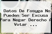 Datos De <b>Fosyga</b> No Pueden Ser Excusa Para Negar Derecho A Votar <b>...</b>