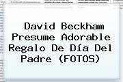 David Beckham Presume Adorable Regalo De <b>Día Del Padre</b> (FOTOS)