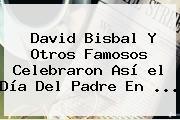 David Bisbal Y Otros Famosos Celebraron Así <b>el Día Del Padre</b> En ...