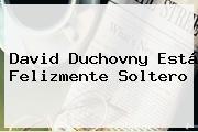 David Duchovny Está Felizmente Soltero