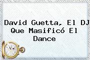 <b>David Guetta</b>, El DJ Que Masificó El Dance