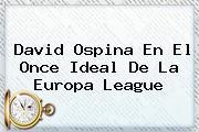 David Ospina En El Once Ideal De La <b>Europa League</b>
