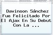 <b>Davinson Sánchez</b> Fue Felicitado Por El Ajax En Su Debut Con La ...