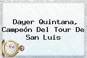 <b>Dayer Quintana</b>, Campeón Del Tour De San Luis
