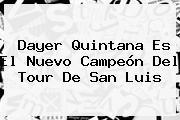 <b>Dayer Quintana</b> Es El Nuevo Campeón Del Tour De San Luis