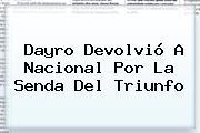 Dayro Devolvió A <b>Nacional</b> Por La Senda Del Triunfo