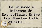 De Acuerdo A Información Extraoficial Entre Los Muertos Está 'El ...