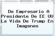 De Empresario A Presidente De EE UU La Vida De <b>Trump</b> En Imagenes