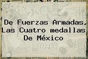 De Fuerzas Armadas, Las Cuatro <b>medallas</b> De <b>México</b>