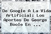 De Google A La Vida Artificial: Los Aportes De <b>George Boole</b> En <b>...</b>