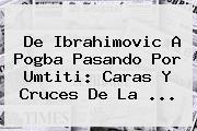 De Ibrahimovic A <b>Pogba</b> Pasando Por Umtiti: Caras Y Cruces De La ...