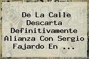 De La Calle Descarta Definitivamente Alianza Con <b>Sergio Fajardo</b> En ...