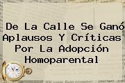 De La <b>Calle</b> Se Ganó Aplausos Y Críticas Por La Adopción Homoparental