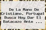 De La Mano De Cristiano, Portugal Busca Hoy Dar El Batacazo Ante ...