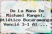 De La Mano De Michael Rangel, <b>Atlético Bucaramanga</b> Venció 3-1 Al ...