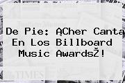 De Pie: ¡<b>Cher</b> Canta En Los Billboard Music Awards®!