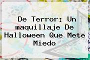 De Terror: Un <b>maquillaje</b> De <b>Halloween</b> Que Mete Miedo
