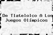 De <b>Tlatelolco</b> A Los Juegos Olímpicos