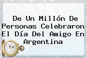 De Un Millón De Personas Celebraron El <b>Día Del Amigo</b> En Argentina