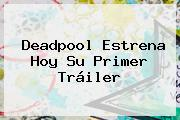 <b>Deadpool</b> Estrena Hoy Su Primer Tráiler