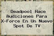 <b>Deadpool</b> Hace Audiciones Para X-Force En Un Nuevo Spot De TV