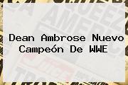Dean Ambrose Nuevo Campeón De <b>WWE</b>