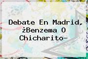 Debate En Madrid, ¿Benzema O <b>Chicharito</b>?