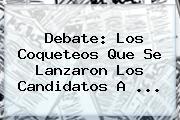<b>Debate</b>: Los Coqueteos Que Se Lanzaron Los Candidatos A ...