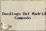 Decálogo Del <b>Madrid Campeón</b>