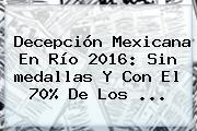 Decepción Mexicana En Río <b>2016</b>: Sin <b>medallas</b> Y Con El 70% De Los ...
