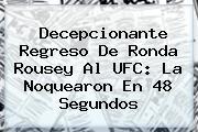 Decepcionante Regreso De <b>Ronda Rousey</b> Al UFC: La Noquearon En 48 Segundos